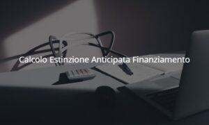 calcolo estinzione anticipata finanziamento